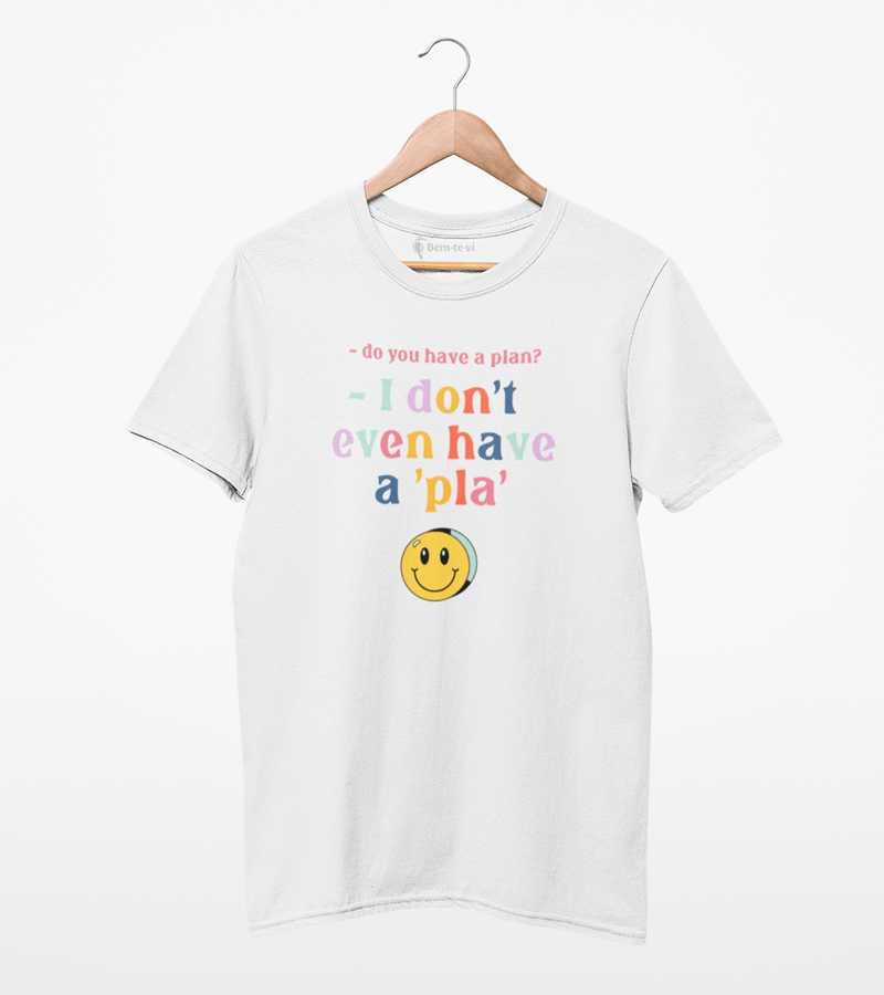 Camiseta I Don't Even Have A Pla
