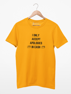 Camiseta I Only Accept Apologies In Cash