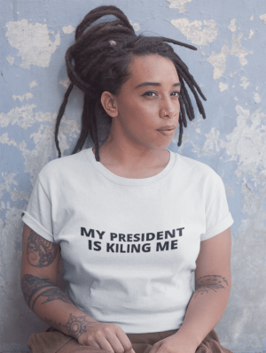 Camiseta My President Is Killing Me