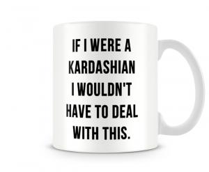 Caneca - Se eu fosse uma Kardashian
